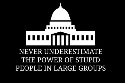 http://1.bp.blogspot.com/-JpjCQTTzNCg/TehoO55nNjI/AAAAAAAAASg/7jewGXxuqhw/s400/never-underestimate-the-power-of-stupid-people-in-large-groups-government-t-shirt-shirtaday-2.jpg