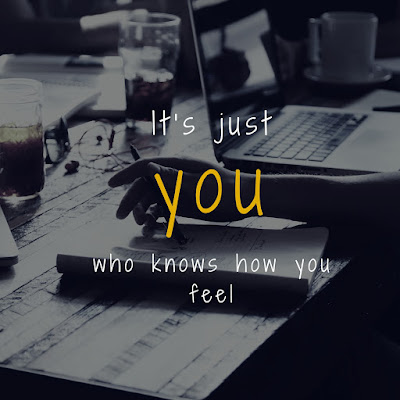 It's just you who knows how you feel!