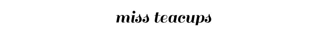 miss teacups