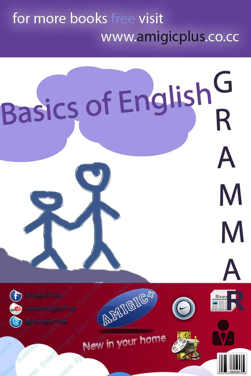 basics of english grammar Grammar is a complex structure, so before you learn how to compose great pieces of english writing or speech, you need to understand the grammar building blocks leading up to more complex forms with enough time, effort, and practice, though, you can eventually become a master of english grammar.