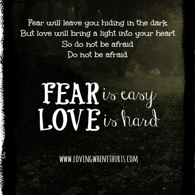 Fear Will Leave You Hiding In The Dark. But Love Will Bring Light Into Your  Heart