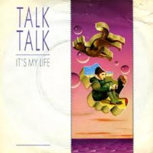 Talk Talk.  It's My Life