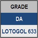 LOTOGOL 633 - MINI GRADE COMPLETA