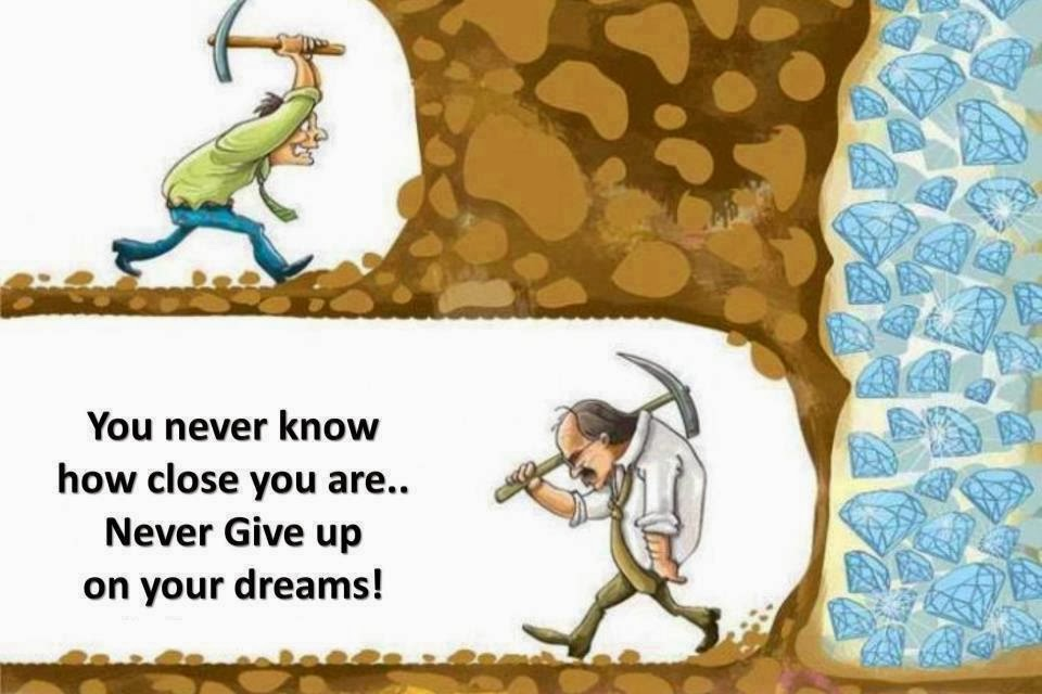 You never know how close you are.. Never give up on your dreams!