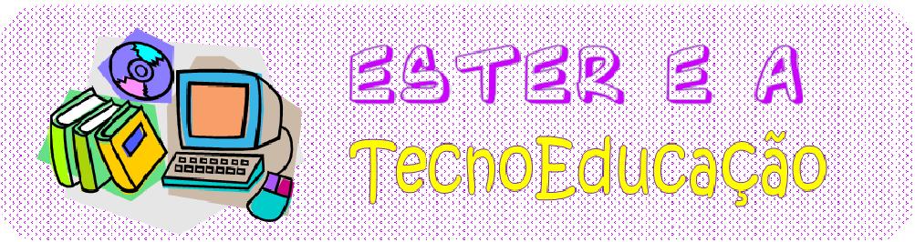Ester e a TecnoEducação