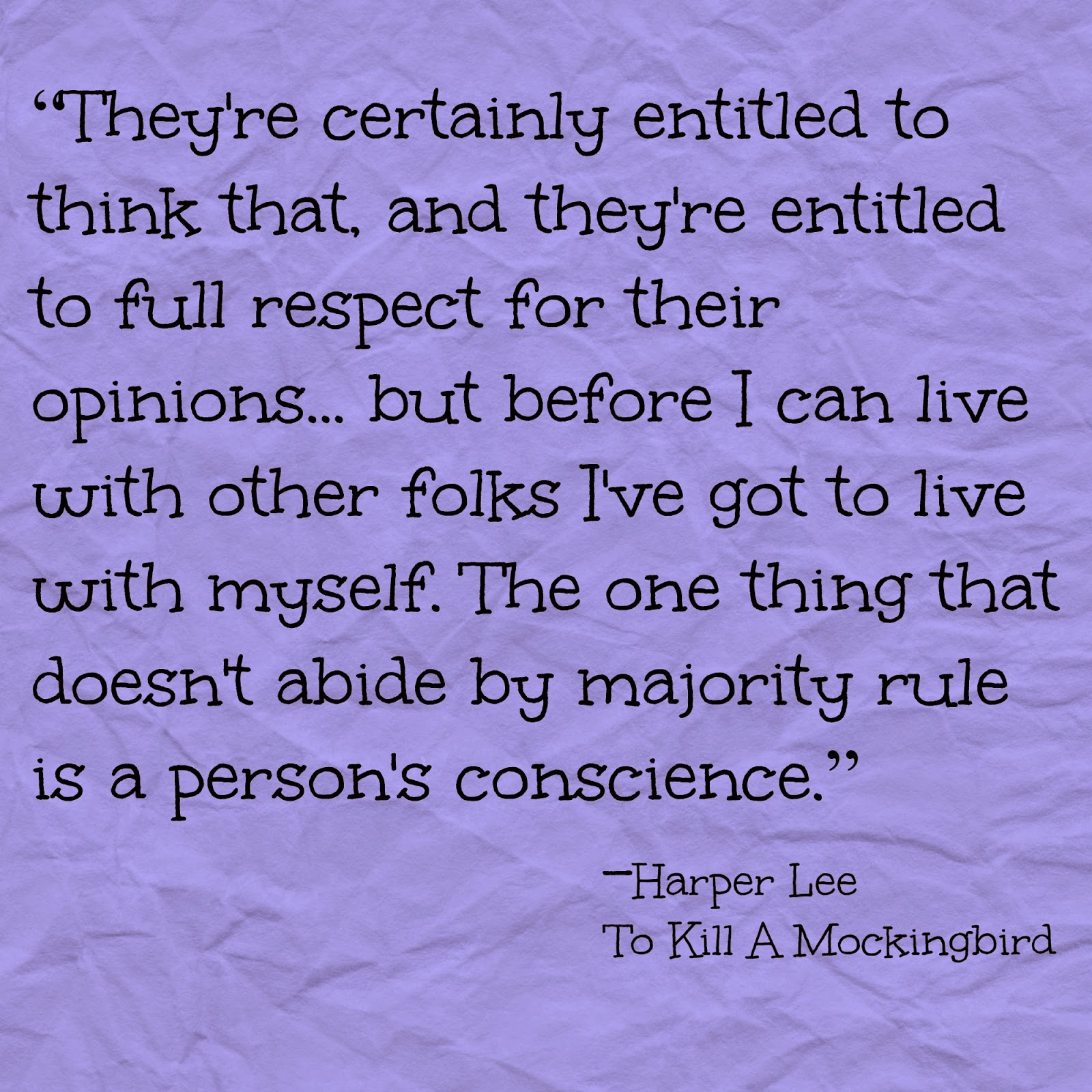 Conscience doesn't abide majority rule quote from To Kill A Mockingbird by Harper Lee