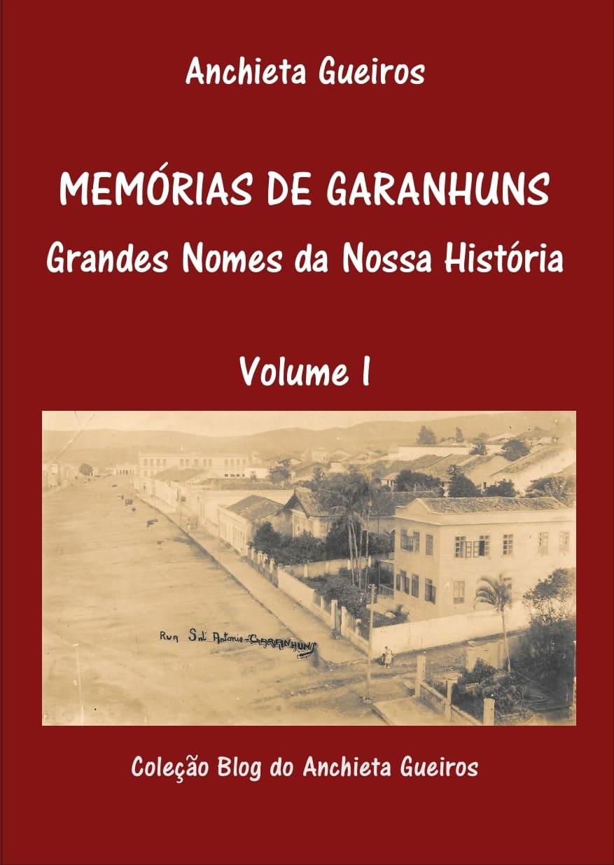 EBOOK - MEMÓRIAS DE GARANHUNS - GRANDES NOMES DA NOSSA HISTÓRIA - VOLUME I