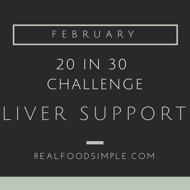 20 in 30 challenge   february's challenge will be supporting the liver.   realfoodsimple.com