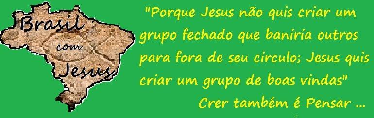 BRASIL COM JESUS - Crer também é pensar !!!!