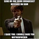 Broadcast Message Membayakan Nyawamu Bray