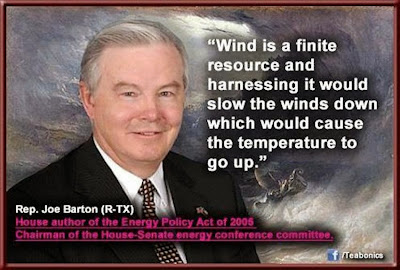 """Wind is a finite resource and harnessing it would slow the winds down which would cause the temperature to go up."" - Rep. Joe Barton (R-TX)"