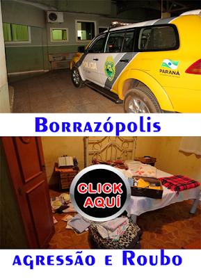 BORRAZÓPOLIS ROUBO E AGRESSÃO