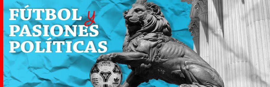 Fútbol y pasiones políticas