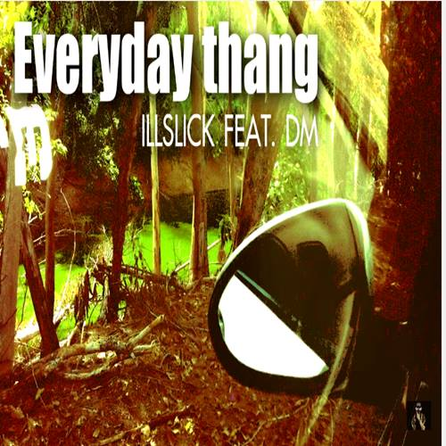 [New Single] Everyday Thang (Feat. Dm) - ILLSLICK