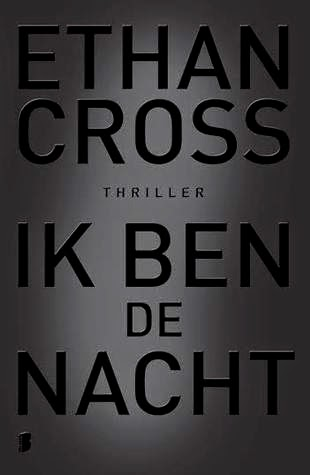 Ik ben de nacht by Ethan Cross.