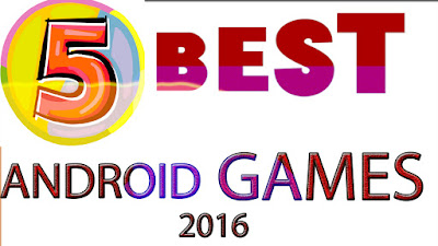 5 BEST ANDROID GAMES YOU MUST TRY (2016)