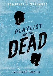 """#69 [PRZEDPREMIEROWO] Recenzja książki """"Playlist for the dead. Posłuchaj, a zrozumiesz"""" Michelle Falkoff"""