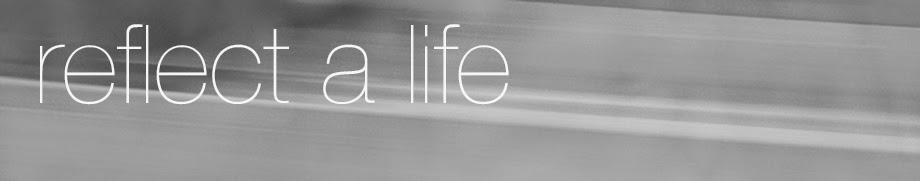 reflect a life