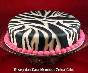 Resep dan Cara Membuat Zebra Cake
