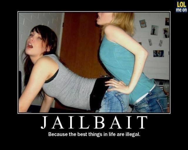 jailbait - because the best things in life are illigal - funny sex life picture