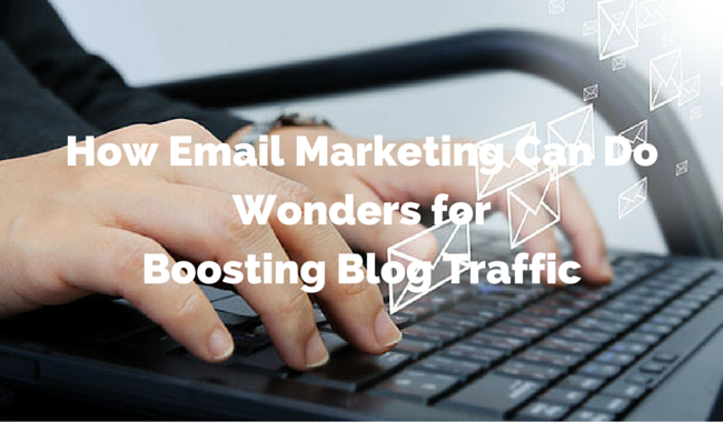 How Email Marketing Can Do Wonders for Boosting Blog Traffic