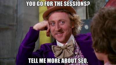 SEO, Blog Conferences, Condescending Wonka Meme
