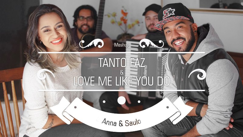 Anna e Saulo - Tanto Faz / Love Me Like You Do