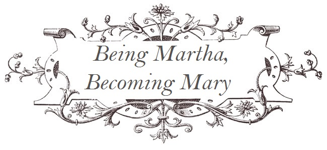 Being Martha, Becoming Mary