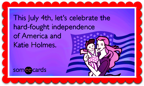 katie-holmes-tom-cruise-independence-day-ecards-someecards.png Katie Holmes