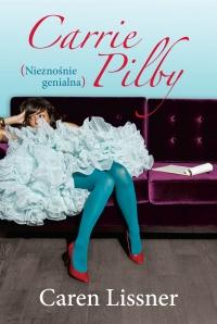 """""""Carrie Pilby. Nieznośnie genialna""""- Caren Lissner"""