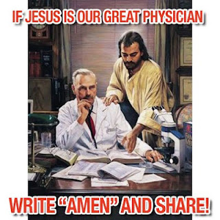 "If Jesus is our great physician write ""Amen"" and share!"