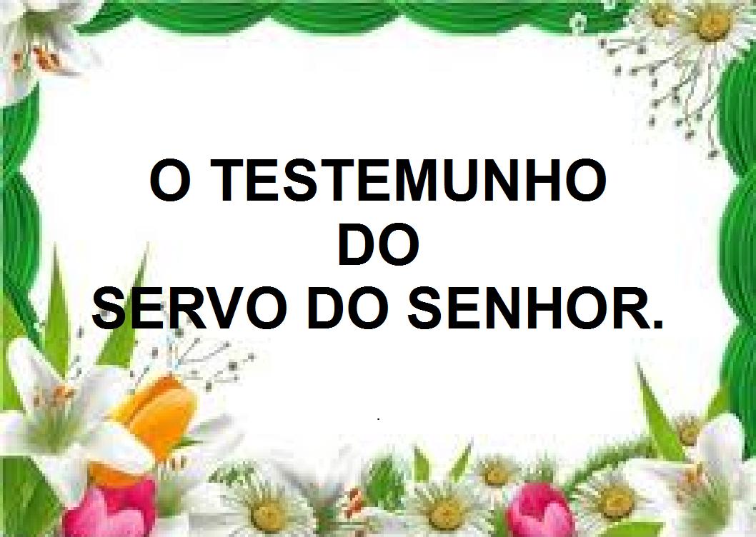 O TESTEMUNHO DO SERVO