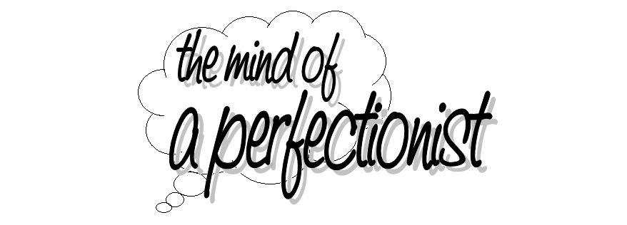 the mind of a perfectionist