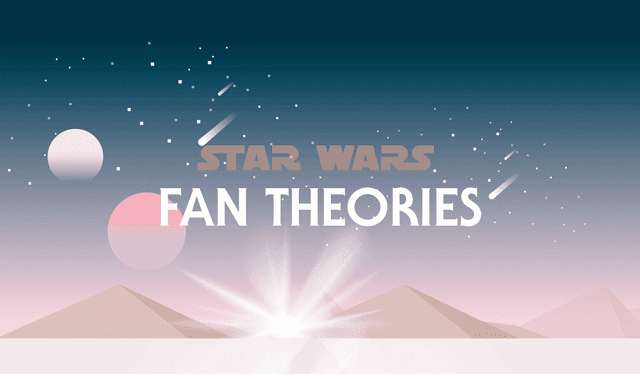 The Best Star Wars Fan Theories