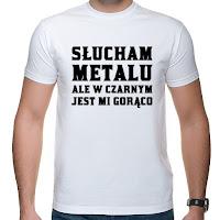 Słucham metalu ale w czarnym jest mi gorąco