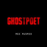 "GHOSTPOET ""MSI MUSMID"""