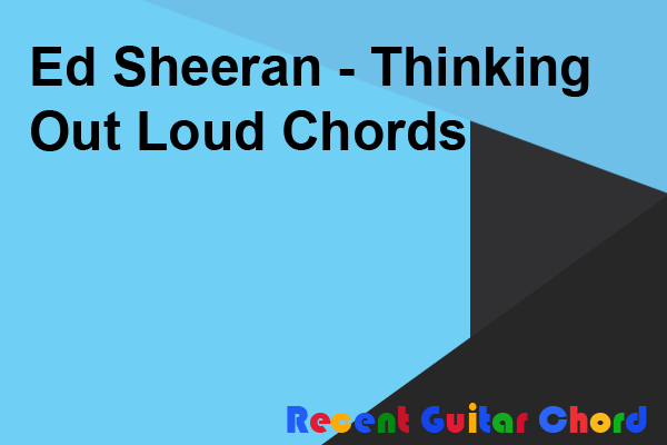 Ed Sheeran - Thinking Out Loud Chords