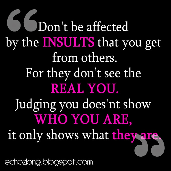 Judging you does not show who you are, it only shows what they are.