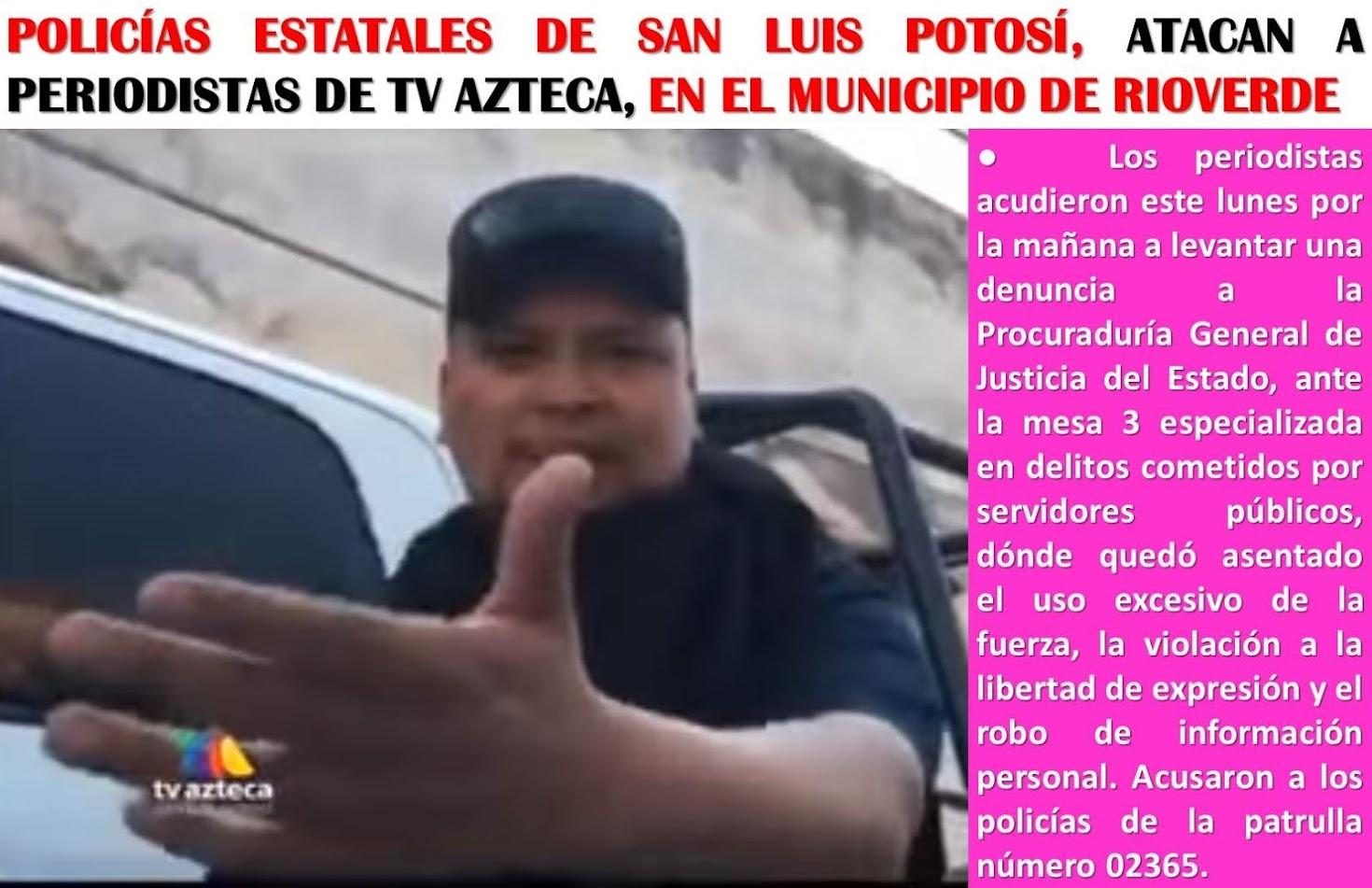 PERIODISTAS DE TV AZTECA SAN LUIS, PRESENTAN UNA DENUNCIA PENAL CONTRA POLICÍAS ESTATALES