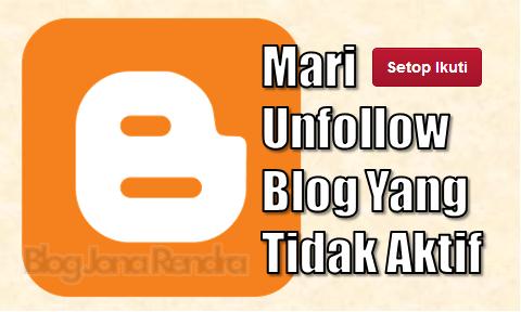 Mari Unfollow Blog Yang Tidak Aktif jonarendra