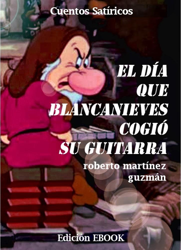 El día que Blancanieves cogió su guitarra (Roberto Martínez Guzmán)