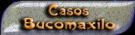 CASOS BUCOMAXILO