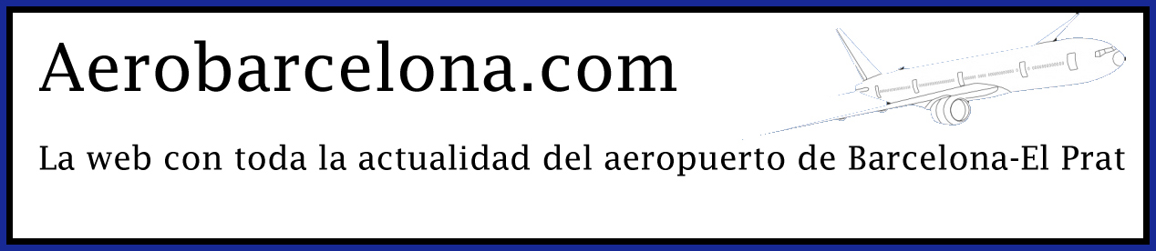 AeroBarcelona: Toda la actualidad del aeropuerto de Barcelona-El Prat