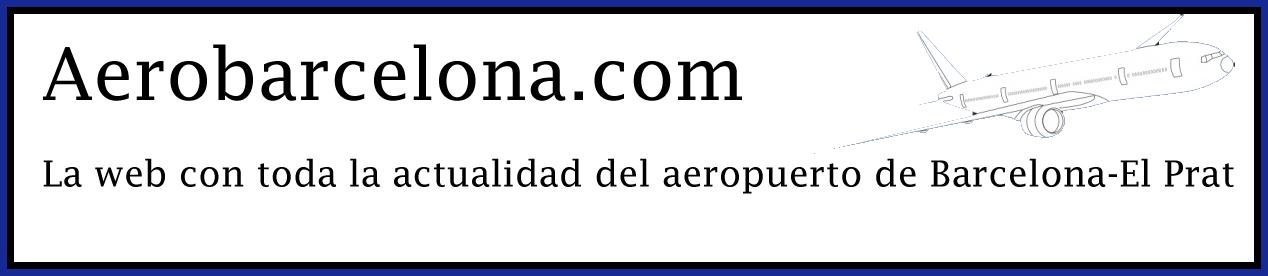 AeroBarcelona: Toda la actualidad del aeropuerto de Barcelona-El Prat