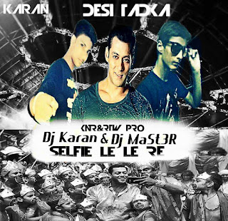 Selfie+Le+Le+Re+Desi+Tadka+Mix+Dj+Karan