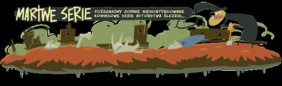 Martwe serie - Zefir, Żelki, Olaf_22 i inne komiksy