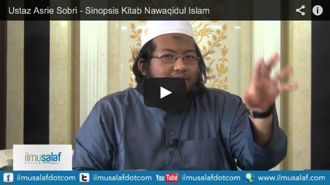 Ustaz Asrie Sobri – Sinopsis Kitab Nawaqidul Islam