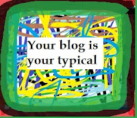 Your blog is your typical
