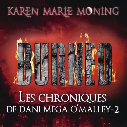 Les chroniques de Dany Mega O'Malley, tome 2 : Burned de Karen Marie Moning
