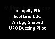 Lochgelly Fife Scotland U.K. An Egg Shaped UFO Buzzing A Pilot